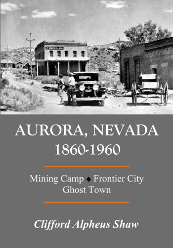 Aurora, Nevada 1860-1960: Mining Camp, Frontier City, Ghost Town