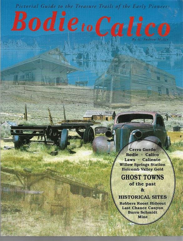 Bodie to Calico: Picture guide to Treasure Trails of the early pioneers