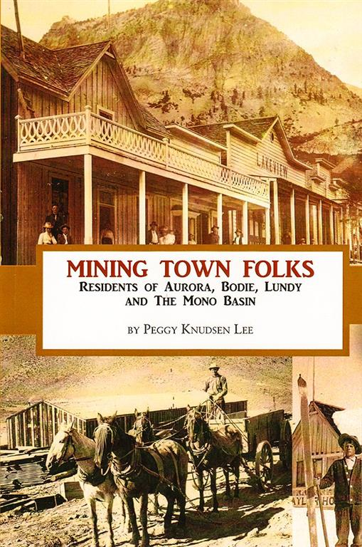 Mining Town Folks: Residents of Aurora, Bodie, Lundy and The Mono Basin